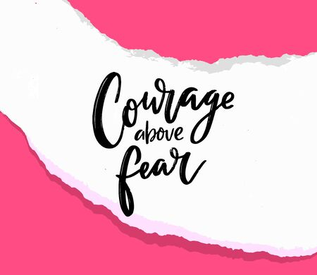 Courage above fear. Motivational quote on torn paper, support saying for t-shirt, print design and cards. Handwritten text on pink background Ilustración de vector