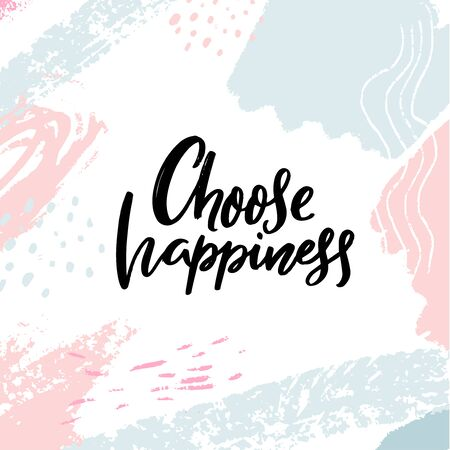 Choose happiness. Inspirational and positive slogan, motivational quote. Brush calligraphy on abstract strokes pastel background