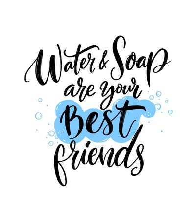 Water and soap are your best friends. Personal hygiene quote, wash your hands poster. School bathroom print. Covid-19 spread prevention tip. Brush lettering and hand drawn foam.