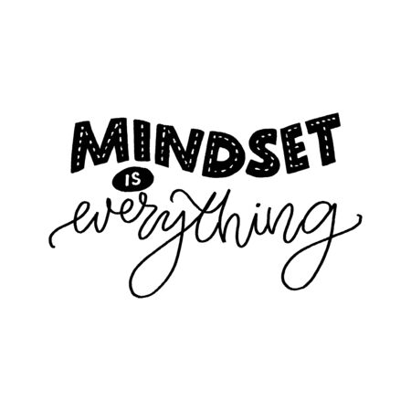 Mindset is everything. Motivational quote about fixed and growth mind set. Inspirational slogan for coaching and business progress. Hand lettering inscription, black vector text isolated on white background.