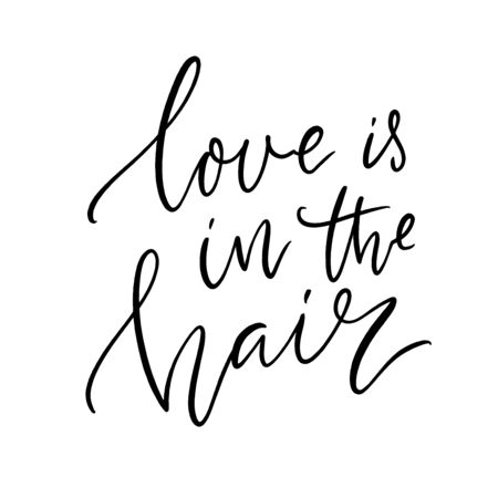 Love is in the air. Inspirational hair quote for salon print, handwritten script calligraphy. Vector black saying