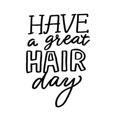 Have a great hair day. Positive quote, inspirational saying. Salon poster with hand lettering, Black vector saying