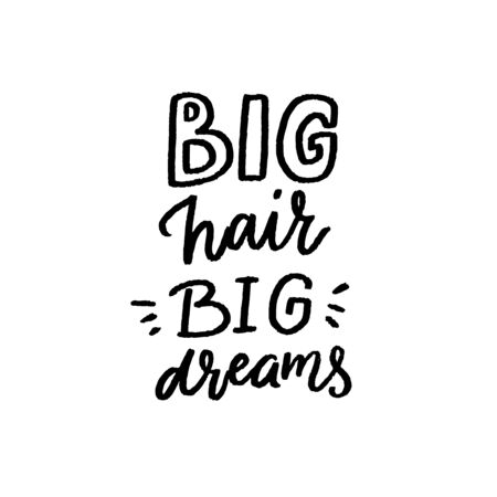 Big hair big dreams. Inspirational quote about long, beautiful natural hair. Vector hand lettering text