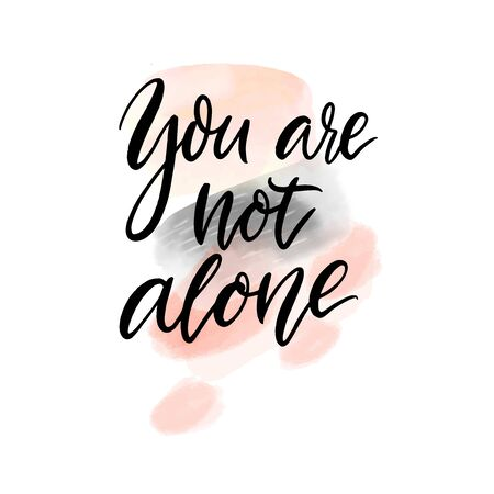 You are not alone. Support quote. Inspirational saying, handwritten calligraphy text on abstract pink and gray watercolour stains. Illustration