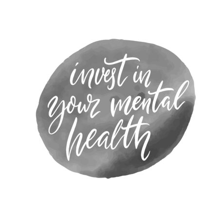 Invest in your mental health. Motivational quote, handwritten calligraphy on gray ink stain.
