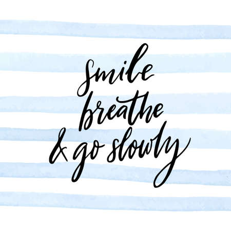 Smile, breathe and go slowly. Inspirational quote about calmness, mindfulness and slow life. White handwritten text on blue watercolor strips background. Motivational saying. Illustration