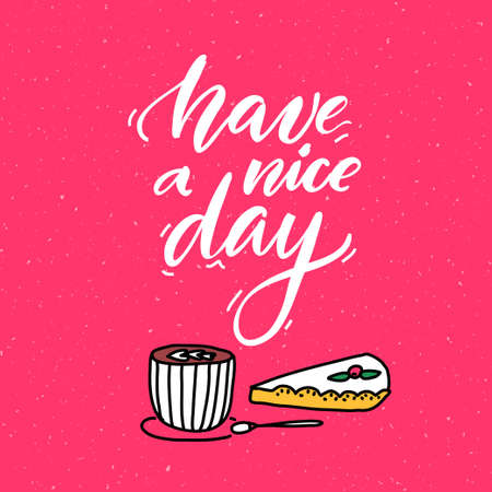 Have a nice day. Inspirational quote, handwritten script calligraphy phrase. Doodle cup of coffee with piece of cake. Cute cafe vector poster 免版税图像 - 153927561
