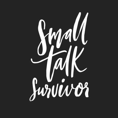 Small talk survivor. Funny handwritten quote for t-shirt, apparel design. Introvert saying. White script vector lettering. 免版税图像 - 154885179