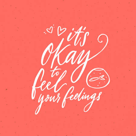 Its okay to feel your feelings. Inspirational support quote about negative emotions and validation. Modern vector calligraphy on pink background