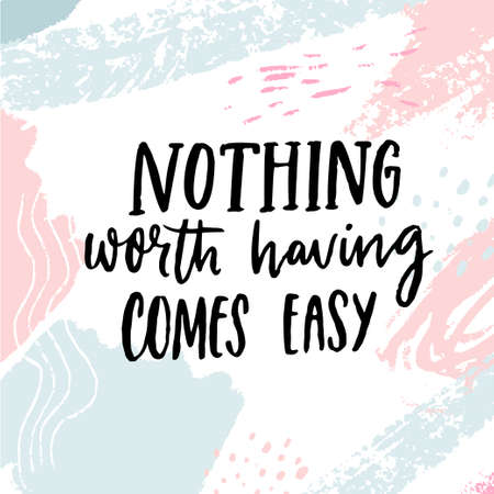 Nothing worth having comes easy. Motivational quote on pastel blue and pink texture. Inspirational poster design.