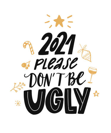 2021 please dont be ugly. Funny saying about new year. Sarcastic quote print with hand lettering. 免版税图像 - 157772108