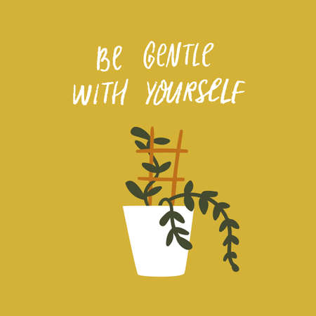 Be gentle with yourself. Inspirational quote about mental health and selfcare. Potted home plant with support. Handwritten saying for cards, posters. Illustration