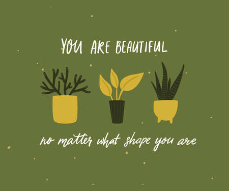 You are beautiful, no matter what size you are. Body positive quote, inspirational saying. Tree different home plants in pot. Hand drawn doodle vector illustration.