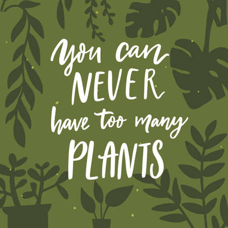 You can never have too many plants. Positive inspirational quote about home garden, potted plants and urban jungle. Hand lettering saying on green background with leaf silhouettes.