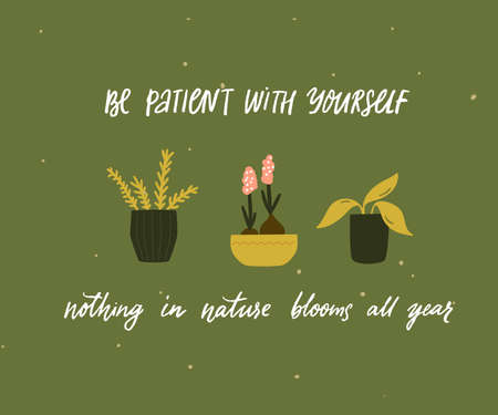 Be patient with yourself, nothing in nature blooms all year. Mental health quote. Inspirational support saying, handwritten inscription. Tree different home plants in pots on green background. Cute card design.
