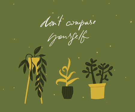 Dont compare yourself. Motivational quote card with tree different potted plants. Green inspirational illustration.