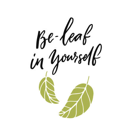 Be-leaf in yourself. Funny pun quote believe in yourself with doodle leaves illustration on white background. Motivational inscription about personal growth, self esteem.