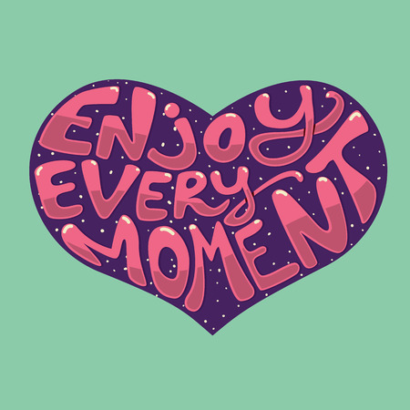 every: Enjoy every moment. The inscription on the background of the heart. Vector illustration