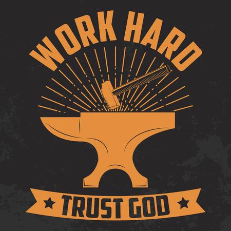 trust in god: Work hard trust god. Yellow. Anvil and hammer. Motivation phrase. Vector design element for print on t-shirt.