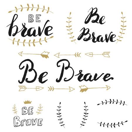 kind: Be brave. Set of hand drawn lettering. Motivation phrase. Design element in vector.