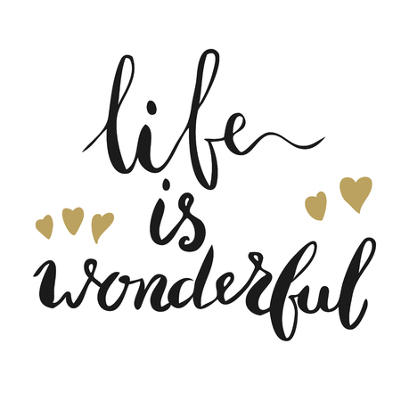 Life is wonderful. Hand drawn lettering. Design element in vector.