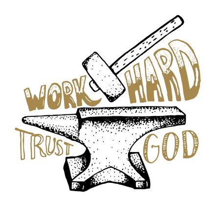 Travailler un dieu de confiance dur. Tirée par la main enclume et le marteau avec le lettrage. Vector design element.