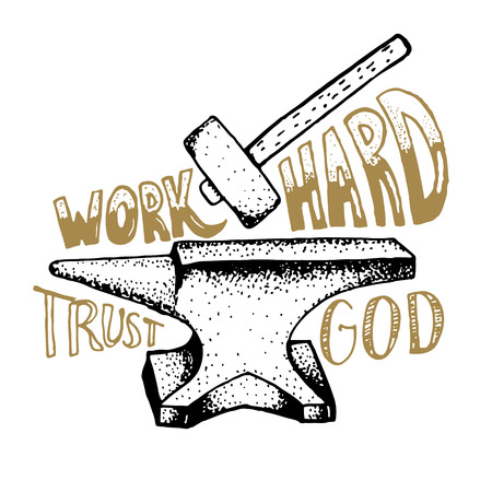anvil: Work hard trust god. Hand drawn anvil and hammer with lettering. Vector design element.