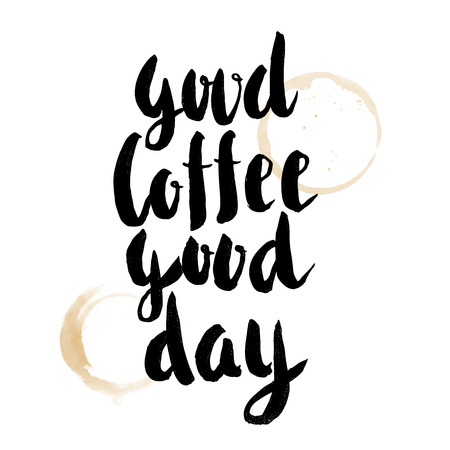 good day: Good coffee Good Day. Hand drawn lettering isolated on white background. Motivation phrase. Vector illustration.