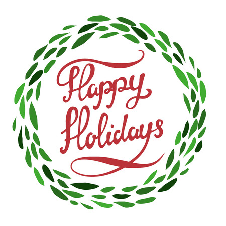 isolated: Happy Holidays. Hand drawn lettering with green wreath isolated on white background. Vector illustration.