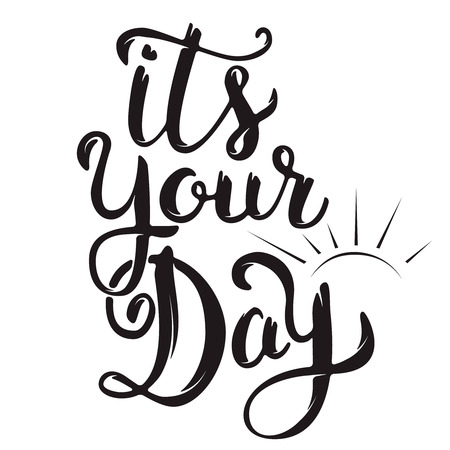 its: Its Your Day. Hand drawn lettering isolated. Motivation phrase. Vector illustration.