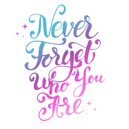 Never Forget Who You Are. Hand drawn lettering isolated . Design element for greeting card. Illustration