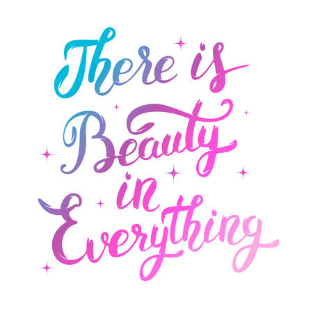 There is Beauty in everything. Colorful hand drawn lettering isolated on white background. Design element for poster, greeting card. Vector illustration. Illustration