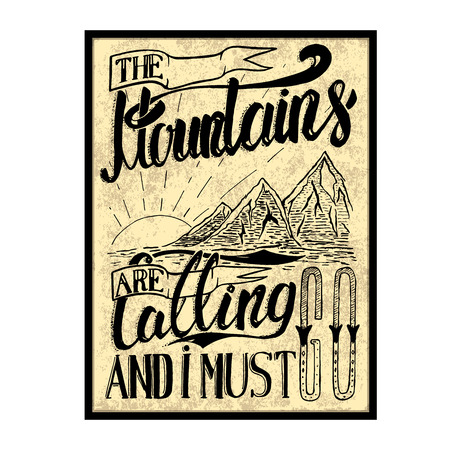 The Mountains are calling and i must go. Hand drawn poster. Lettering on grunge background. Vector illustration.