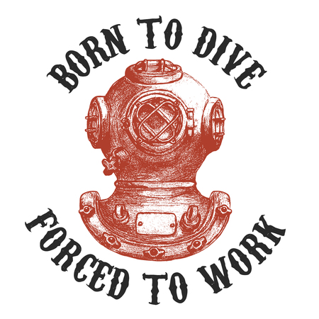 Born to dive forsed to work .Old style diver helmet isolated on white background. Design element for t-shirt print, poster, emblem. Vector illustration.