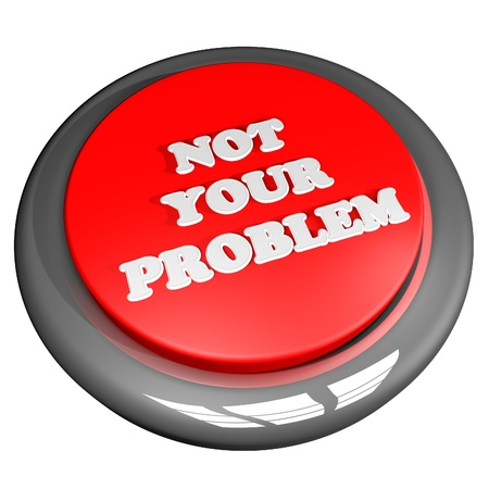 no cell: Not Your Problem button, 3d render, isolated over white Stock Photo