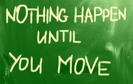 Nothing Happen Until You Move Concept photo
