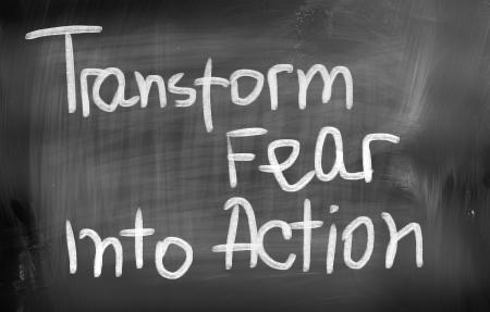 Transform Fear Into Action Concept photo