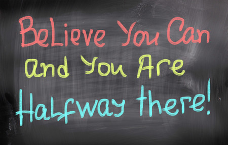 Belive You Can and Youre Halfway There Concept