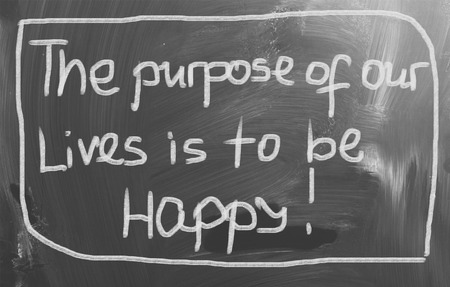 purpose: The Purpose Of Our Lives Is To Be Happy Concept