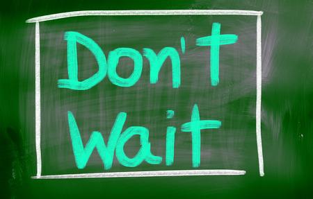 life coaching: Dont Wait Concept