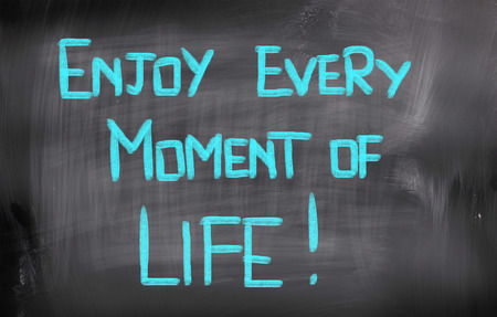 moment: Enjoy Every Moment Of Life Concept