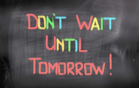 Dont Wait Until Tomorrow Concept photo