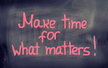 matters: Make Time For What Matters Concept