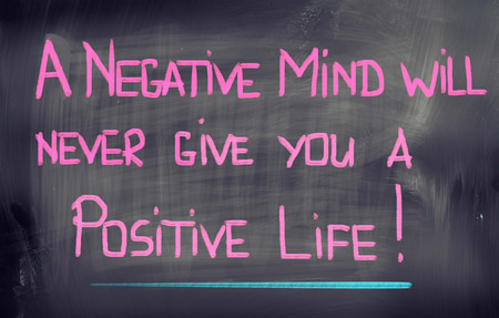 A Negative Mind Will Never Give You A Positive Life Concept photo