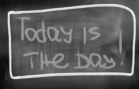 carpe diem: Today Is The Day Concept
