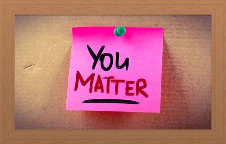 the matter: You Matter Concept