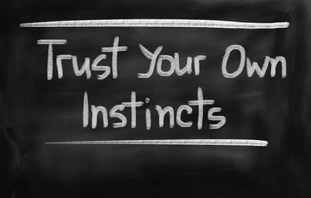 instincts: Trust Your Own Instincts Concept