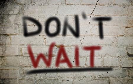 Dont Wait Concept photo