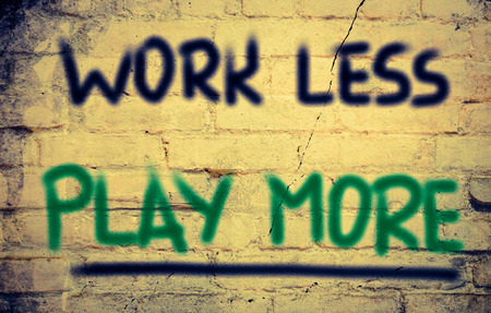 work less: Work Less Play More Concept