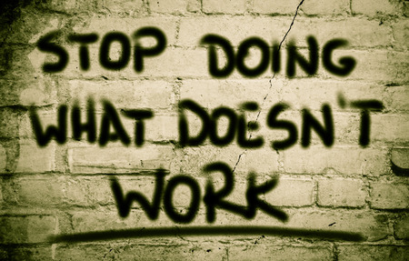 best practice: Stop Doing What Doesnt Work Concept